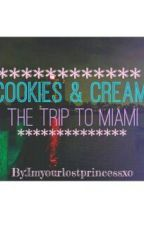 Cookies & Cream: The Trip To Miami by imyourlostprincessxo
