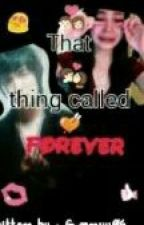 That Thing Called Forever by asfghjkl_