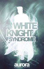 White Knight Syndrome by aurion-