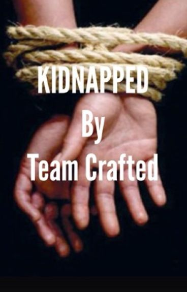 Kidnapped by team crafted (under heavy editing)