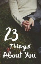 23 Things About You by -heyitsmine