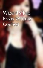 Wizard's Tale Essay Writing Contest by PrincessMyera