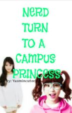 Nerd turn to a CAMPUS PRINCESS by yasmincutee15