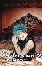 Echo - Meto (MEJIBRAY) Love Story by akirajrock1