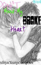 Don't Mend My Broken Heart (BoyxBoy) by xXxBlackUnicornxXx