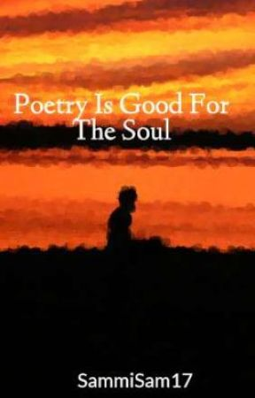 Poetry Is Good For The Soul by SammiSam17