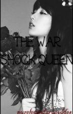 The  War Shock Queen [ON GOING] by purelegendarygoddes