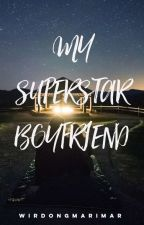 My Superstar Boyfriend ( SLOW UPDATE)  by MatildangMaldita