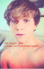 The Silent Girl (Daniel Huttlestone Fan Fic)(ON HOLD) by Hayes_Nash_Grier77