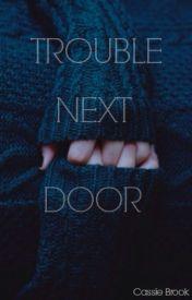 Trouble Next Door  by C_Brook96