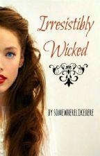 Irresistibly Wicked by somewherelikehere