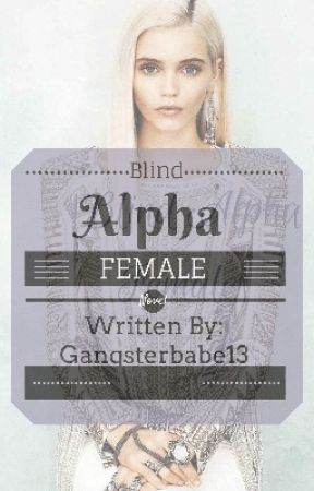 Blind Alpha Female |FURTHER UPDATES MAY 2020| by gangsterbabe13