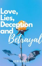 Love, Lies, Deception and Betrayal by asdfghjess
