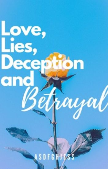 Love, Lies, Deception and Betrayal