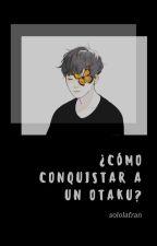 Cómo conquistar a un Otaku by SoloLaFran