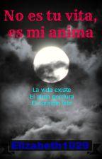 No es tu vita, es mi anima by Elizabeth1029