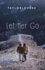 Let Her GO by Taylorlove04