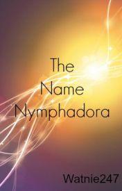 The Name Nymphadora by watnie247