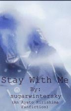 Stay With Me (An Ayato Kirishima Fanfic) [Tokyo Ghoul] by sugarwintersky