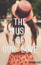 The Music of Our Love (editing) by velvetchic