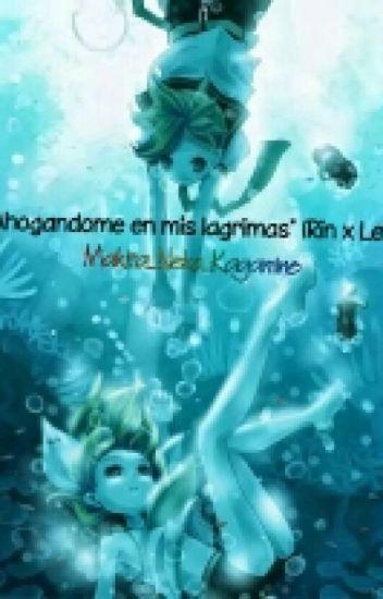 """""""Ahogandome en mis lagrimas"""" (Rin x Len)"""