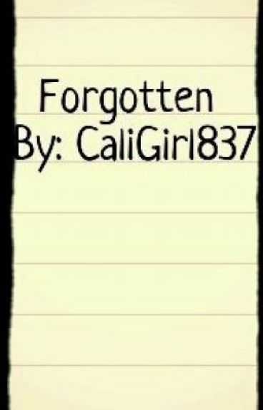 Forgotten? by CaliGirl837