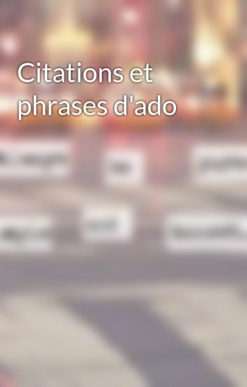 Citations Et Phrases Dado Xxiiimv Wattpad
