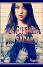 Ang Crushlife Ni Ms. Sadako by MissMarzoc