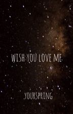 Wish You Love Me by yourspring