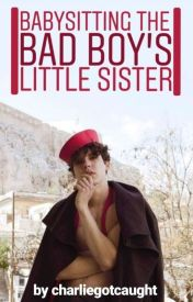 Babysitting The Badboy's Little Sister ✔ (#Wattys2016) by charliegotcaught