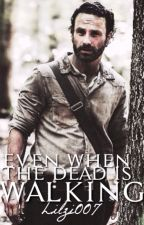 Even When The Dead Is Walking. (Rick Grimes) {Wattys2017} *EDITING* by lilzi007