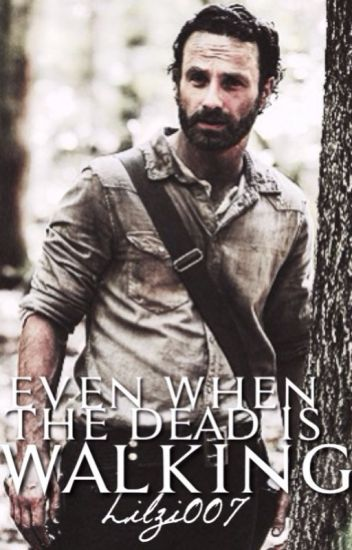 Even When The Dead Is Walking. (Rick Grimes) {Wattys2017} *EDITING*