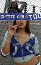 (Part 2) Ghetto girls - the second story by Fallinangel05