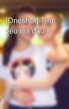 [Oneshot] Tình yêu nơi đâu ? by PiNickQuy