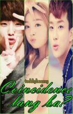 Coincidence lang ba? by BAroAAAr