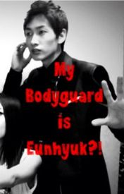 My Bodyguard is Eunhyuk?!(Super Junior Fanfic) by malou_lovewriting
