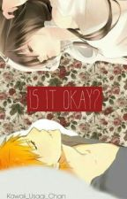 Is It Okay? (An ichigo FanFic) by Reina_De_Febrero