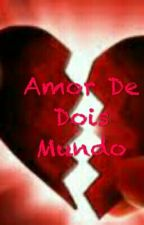 Amor De Dois mundo by valkiriasantos71066