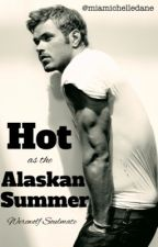 Hot As The Alaskan Summer - Werewolf Soulmate COMPLETED by MiaMichelleDane