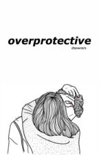 overprotective - c.t.h by disowners