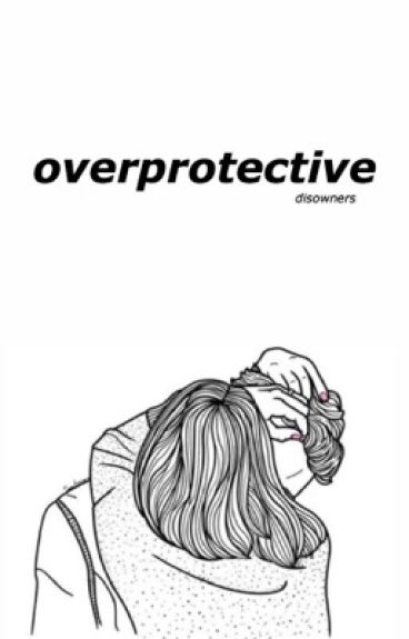 overprotective - c.t.h