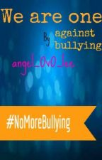 We are one against bullying. by Angelic_Vamp