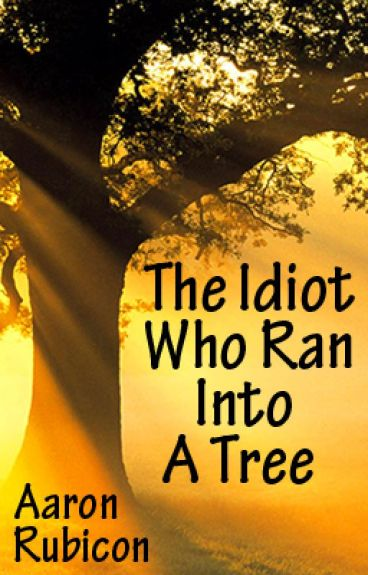 The Idiot Who Ran Into A Tree: A Summer Camp Story by AaronRubicon