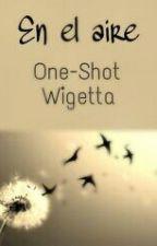 En el aire |One-Shot| Wigetta by EstrellitaDelEspacio