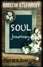 Soul Journey: Poetry and Song Lyrics by MusicalAddict