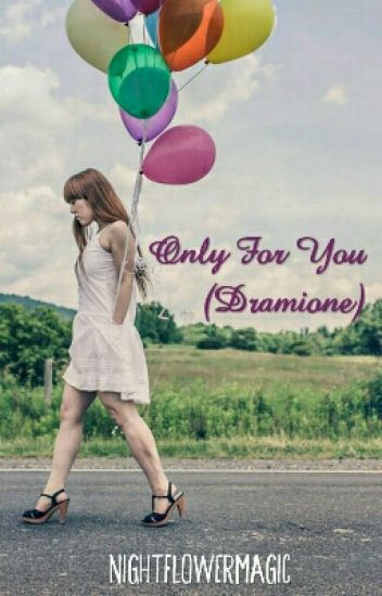 Only For You (Dramione)