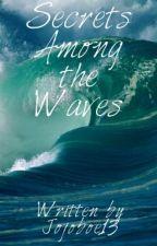 Secrets Among the Waves by Jojoboe13