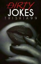 Dirty Jokes [18+] by trishia_99