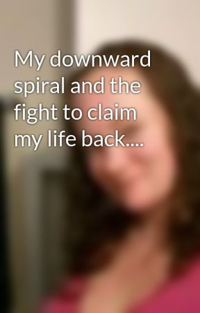 My downward spiral and the fight to claim my life back.... by AshleyMorton0