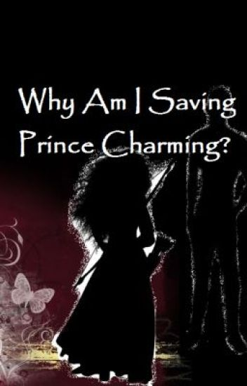 Why Am I Saving Prince Charming